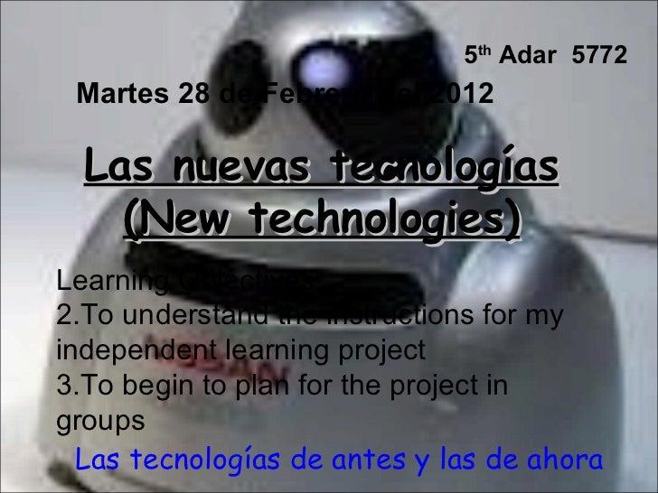 5th Adar 5772 Martes 28 de Febrero del 2012  Las nuevas tecnologías    (New technologies)Learning Objectives:2.To understa...