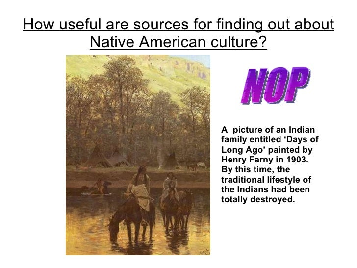How useful are sources for finding out about Native American culture? A  picture of an Indian family entitled 'Days of Lon...
