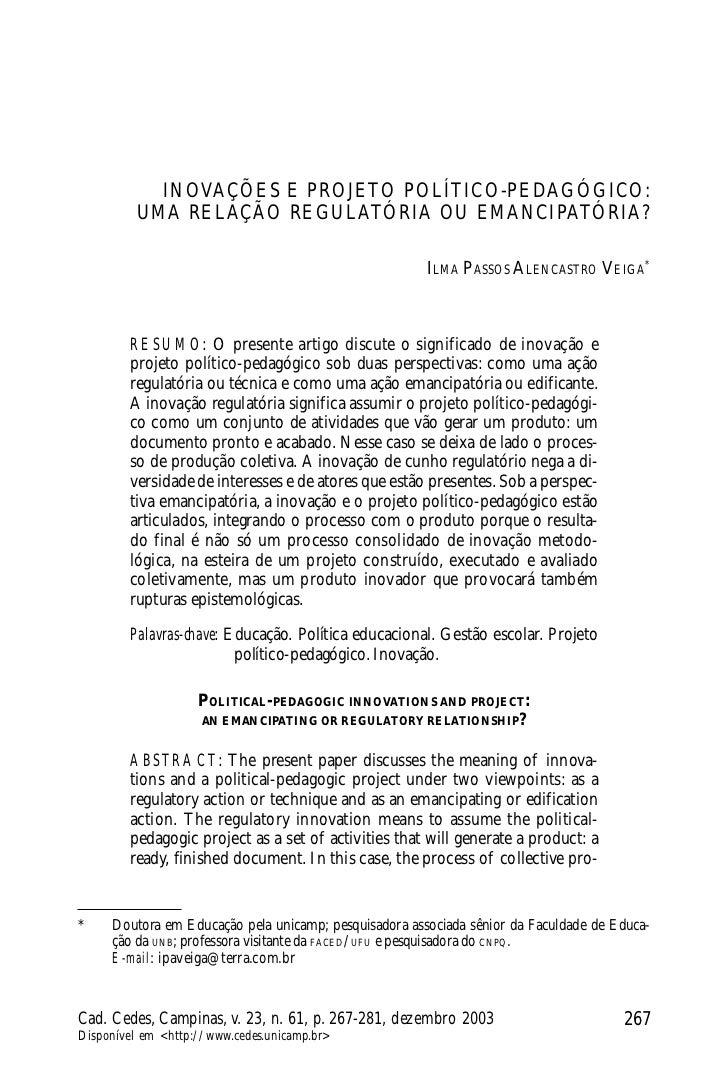 Ilma Passos Alencastro Veiga            INOVAÇÕES E PROJETO POLÍTICO-PEDAGÓGICO:          UMA RELAÇÃO REGULATÓRIA OU EMANC...