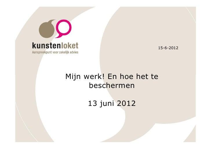 15-6-2012Mijn werk! En hoe het te      beschermen     13 juni 2012