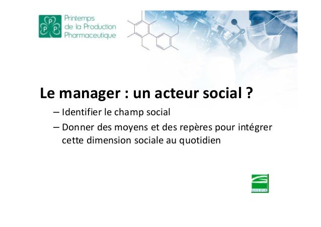 Le manager : un acteur social ? – Identifier le champ social – Donner des moyens et des repères pour intégrer cette dimens...