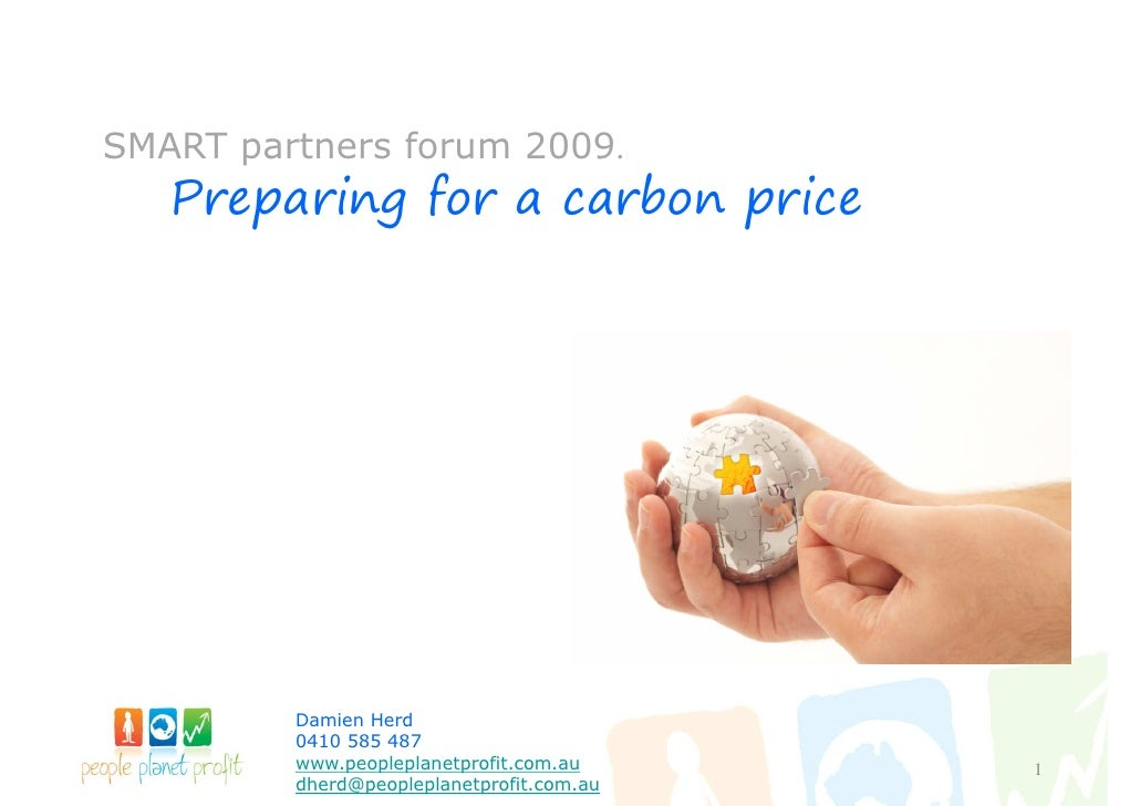 SMART partners forum 2009.    Preparing for a carbon price              Damien Herd          0410 585 487          www.peo...