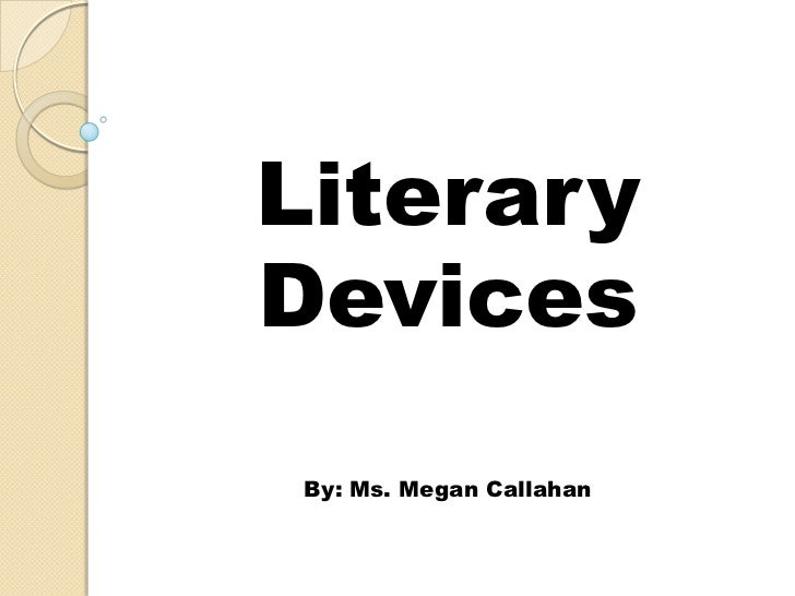 Literary <br />Devices <br />By: Ms. Megan Callahan <br />