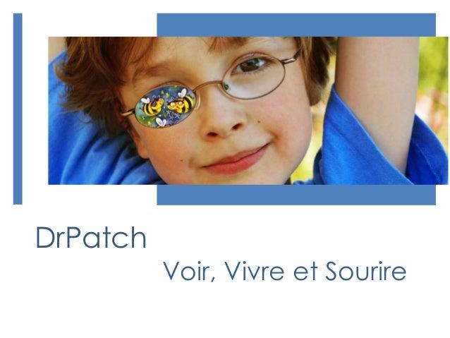 DrPatch Voir, Vivre et Sourire