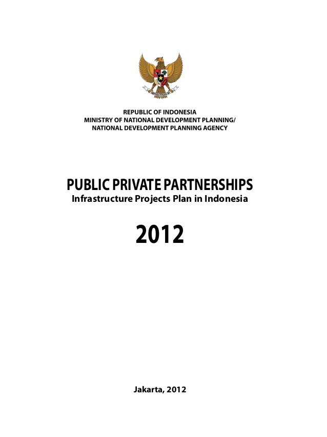 PUBLIC PRIVATE PARTNERSHIPSInfrastructure Projects Plan in Indonesia2012Jakarta, 2012