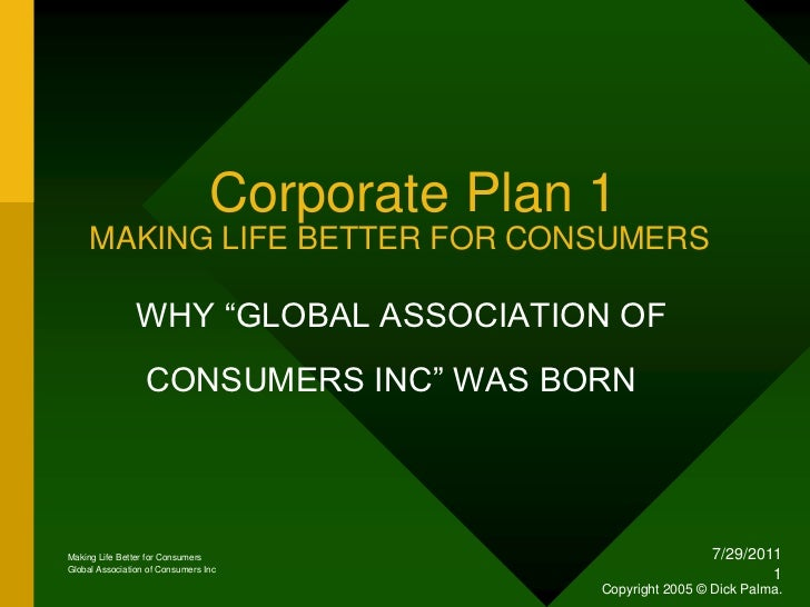 """1/18/2010<br />1<br />        Corporate Plan 1MAKING LIFE BETTER FOR CONSUMERS<br />     WHY """"GLOBAL ASSOCIATION OF       ..."""