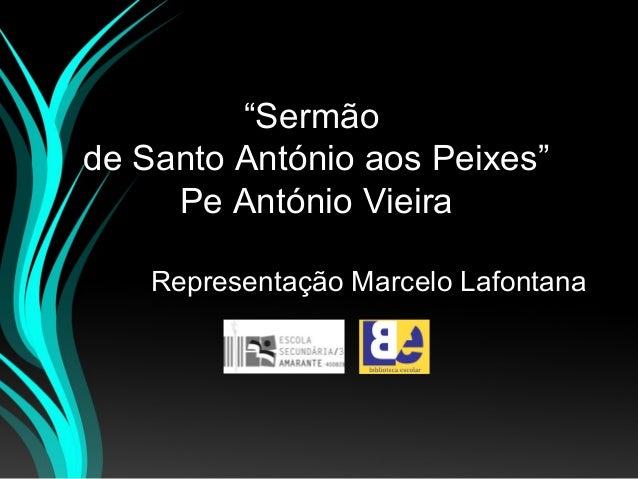 """""""Sermão de Santo António aos Peixes"""" Pe António Vieira Representação Marcelo Lafontana"""