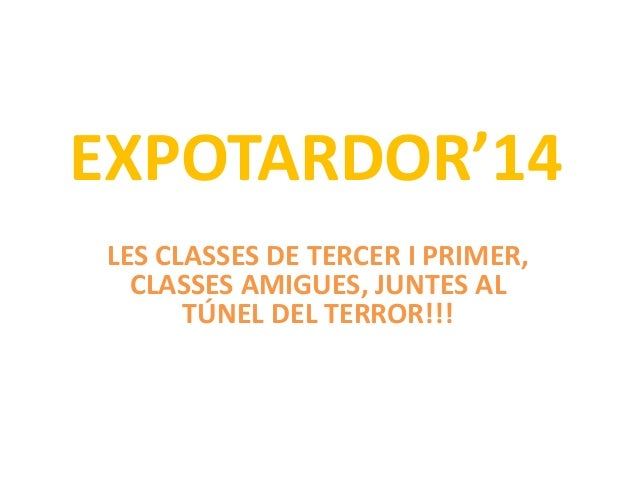 EXPOTARDOR'14  LES CLASSES DE TERCER I PRIMER,  CLASSES AMIGUES, JUNTES AL  TÚNEL DEL TERROR!!!
