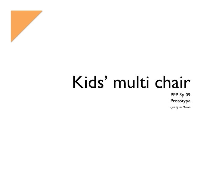Kids' multi chair               PPP Sp 09               Prototype               - Jeehyun Moon