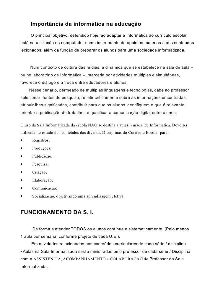 Importância da informática na educação     O principal objetivo, defendido hoje, ao adaptar a Informática ao currículo esc...