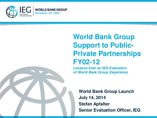 World Bank Group Support to Public-Private Partnerships: Event Launch at IFC July 14th, 2014