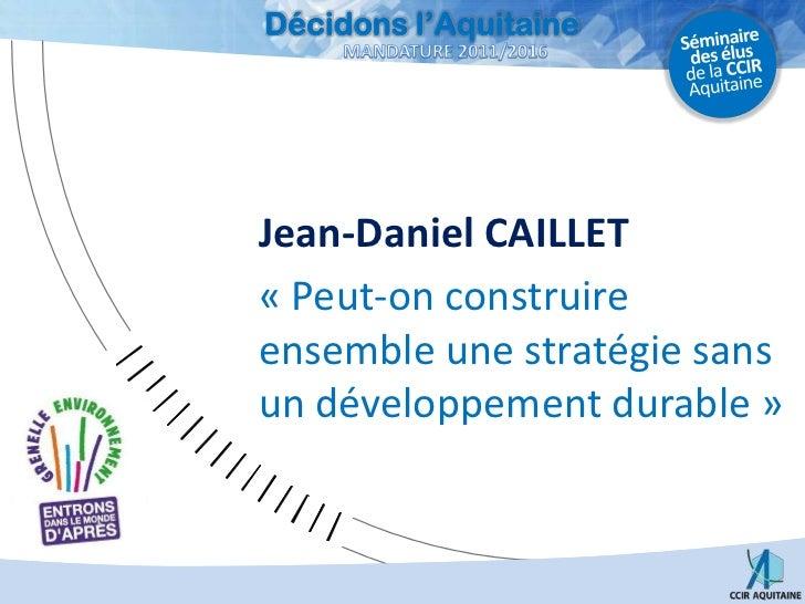 Jean-Daniel CAILLET<br />«Peut-on construire ensemble une stratégie sans un développement durable»<br />
