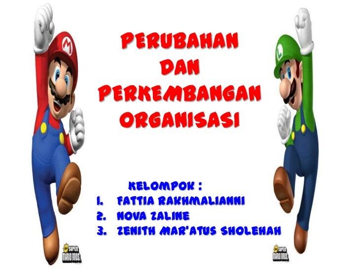 PERUBAHAN     DANPERKEMBANGAN  ORGANISASI     Kelompok :1. Fattia Rakhmalianni2. Nova Zaline3. Zenith Mar'atus Sholehah
