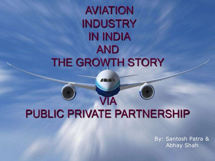 AVIATION         INDUSTRY          IN INDIA            AND    THE GROWTH STORY            VIAPUBLIC PRIVATE PARTNERSHIP   ...