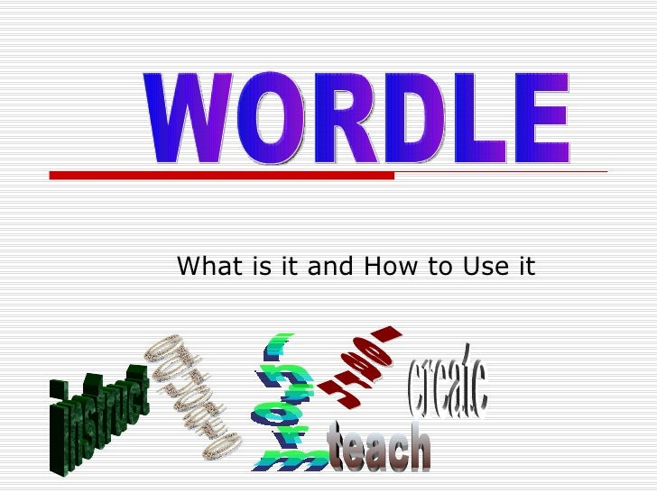 What is it and How to Use it WORDLE educate inform learn teach instruct create