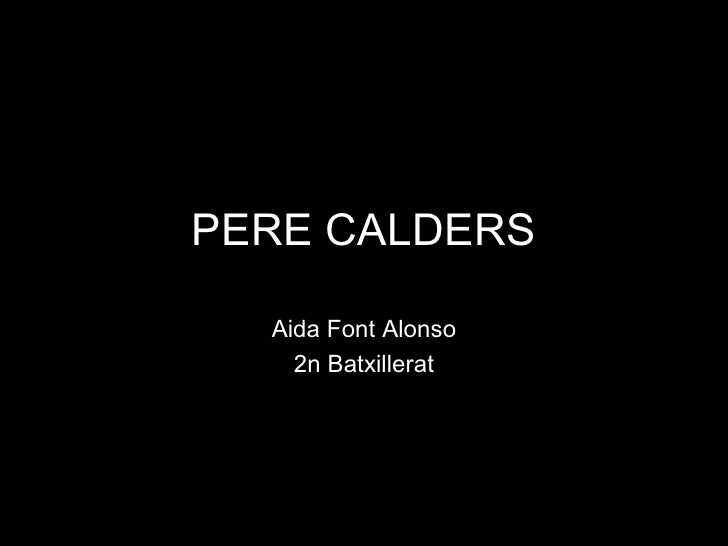 PERE CALDERS  Aida Font Alonso    2n Batxillerat
