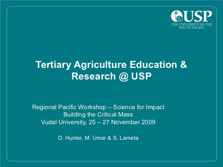 Tertiary Agriculture Education & Research @ USP Regional Pacific Workshop – Science for Impact Building the Critical Mass ...