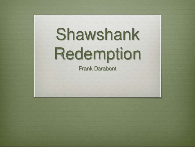 shawshank redemption by frank darabont essay The shawshank redemption essay examples 31 total results a critical review of the movie the shawshank redemption by frank darabont 726 words 2 pages.