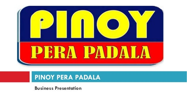 PINOY PERA PADALABusiness Presentation