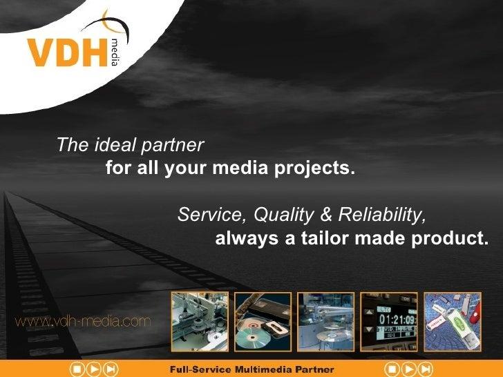 <ul><ul><ul><li>The ideal partner </li></ul></ul></ul><ul><ul><ul><li>for all your media projects. </li></ul></ul></ul><ul...