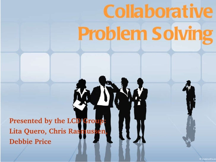 Collaborative Problem Solving Presented by the LCD Group: Lita Quero, Chris Rasmussen,  Debbie Price