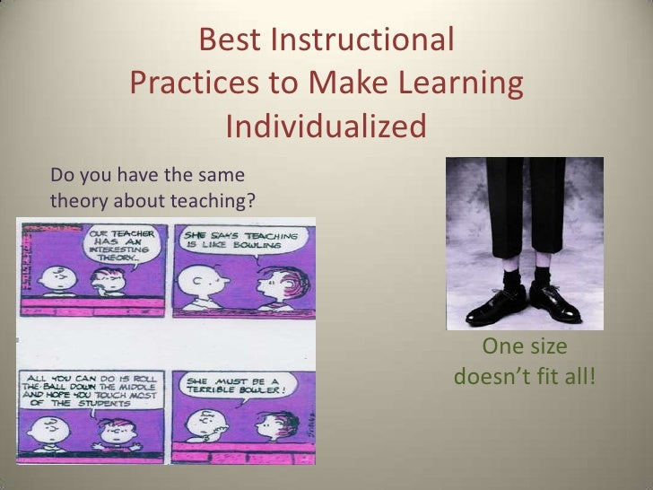 Best Instructional Practices to Make Learning Individualized <br />Do you have the same theory about teaching?<br />One si...