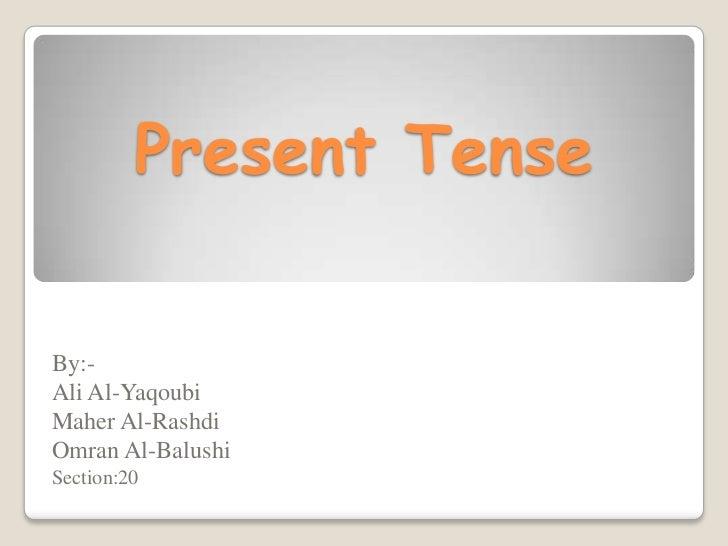 Present TenseBy:-Ali Al-YaqoubiMaher Al-RashdiOmran Al-BalushiSection:20