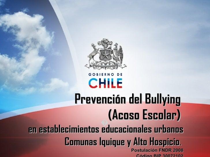 � Prevención del Bullying  (Acoso Escolar)  en establecimientos educacionales urbanos Comunas Iquique y Alto Hospicio .  P...