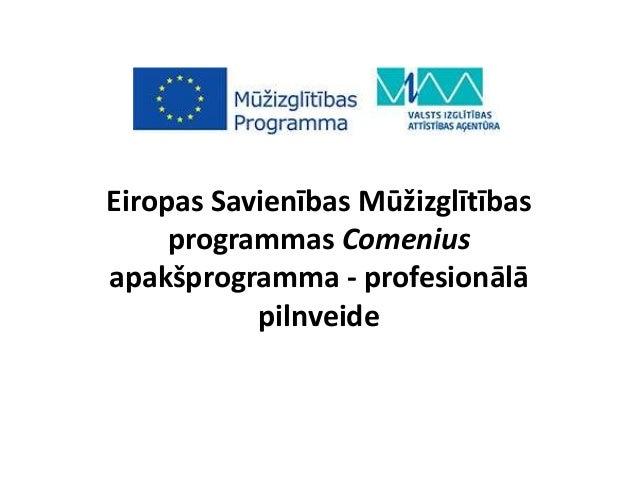 Eiropas Savienības Mūžizglītības programmas Comenius apakšprogramma - profesionālā pilnveide