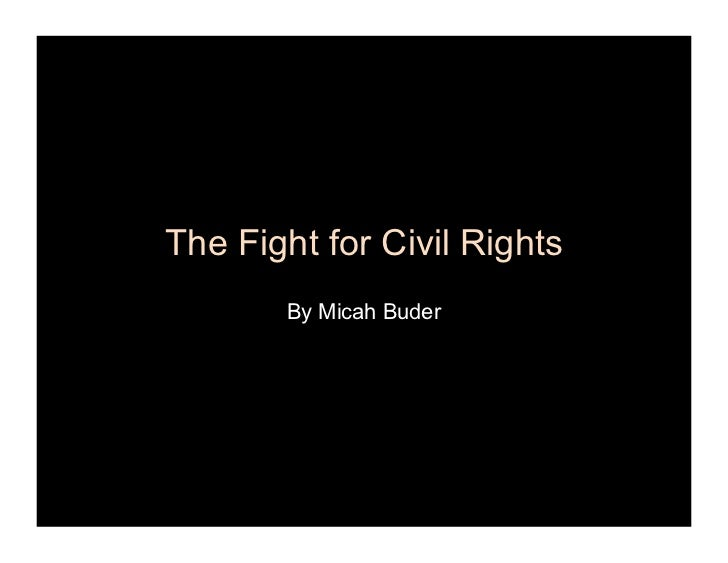 The Fight for Civil Rights       By Micah Buder