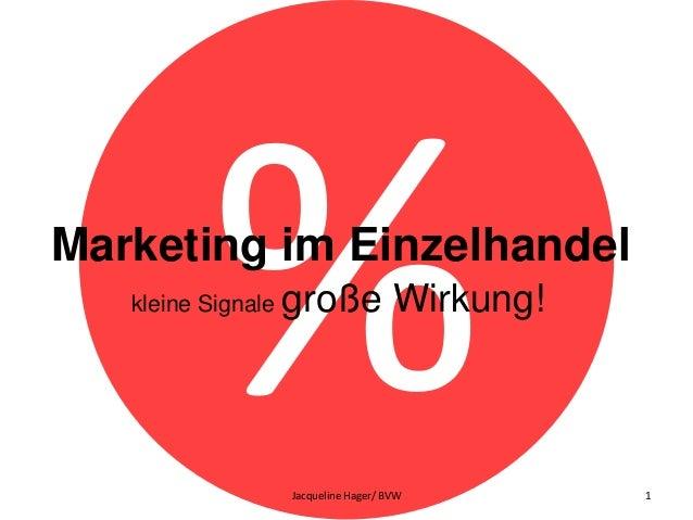 Marketing im Einzelhandel kleine Signale große Wirkung! Jacqueline Hager/ BVW 1