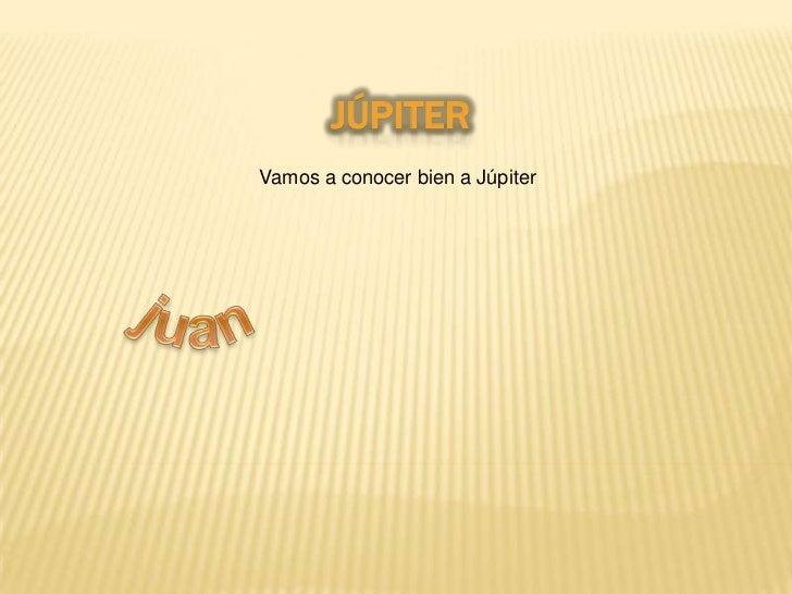 Júpiter<br />                              Vamos a conocer bien a Júpiter<br />juan<br />