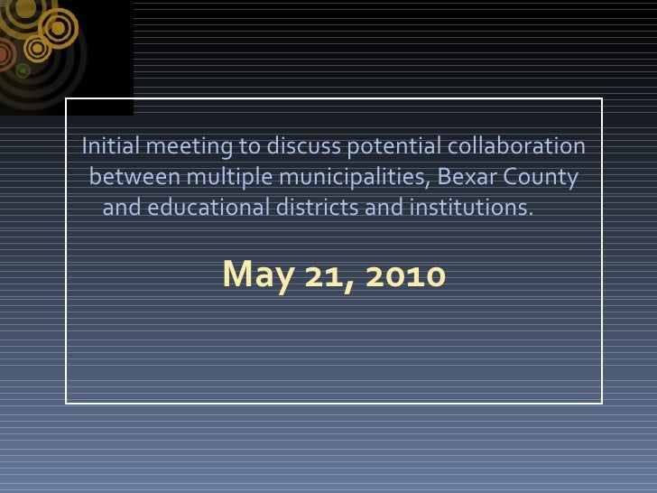 Initial meeting to discuss potential collaboration between multiple municipalities, Bexar County and educational districts...