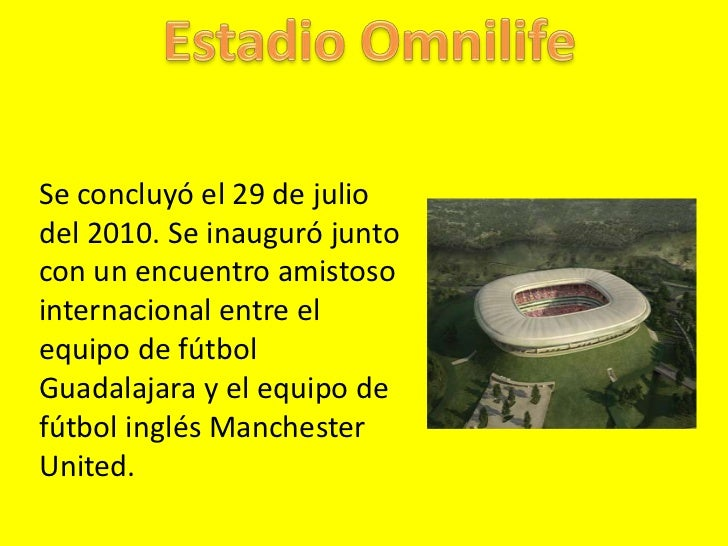Estadio Omnilife<br />Se concluyó el 29 de julio del 2010. Se inauguró junto con un encuentro amistoso internacional entre...