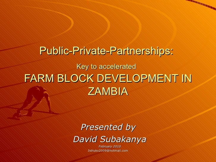 Public-Private-Partnerships:   Key to accelerated   FARM BLOCK DEVELOPMENT IN ZAMBIA Presented by  David Subakanya Februar...