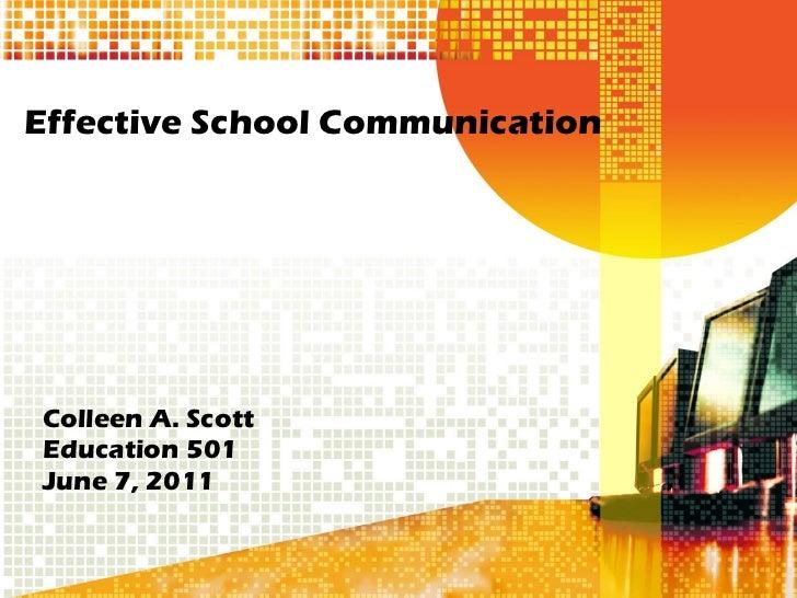 Effective School Communication Colleen A. Scott Education 501  June 7, 2011