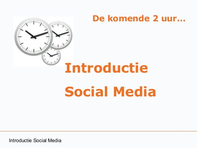 De komende 2 uur…                           Introductie                           Social MediaIntroductie Social Media