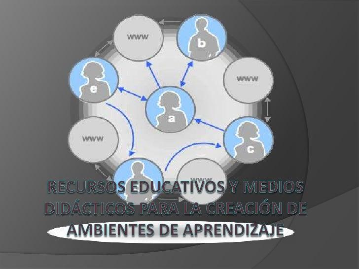 Recursos educativos y medios didácticos para la creación de ambientes de aprendizaje<br />