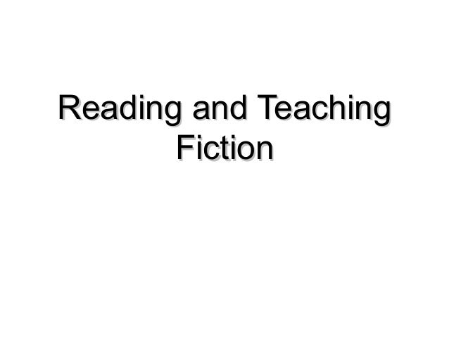 Reading and Teaching Fiction