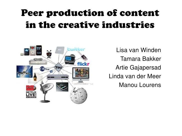 Peer production of content in the creative industries<br />Lisa van Winden<br />Tamara Bakker<br />ArtieGajapersad<br />Li...