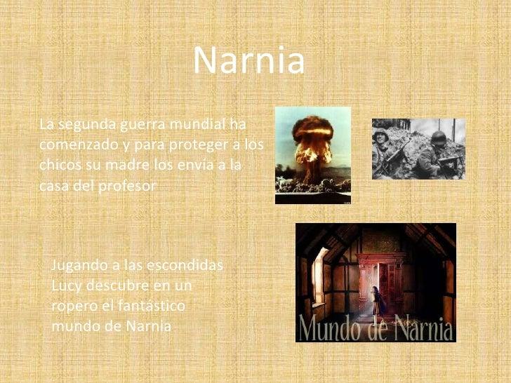 NarniaLa segunda guerra mundial hacomenzado y para proteger a loschicos su madre los envía a lacasa del profesor Jugando a...