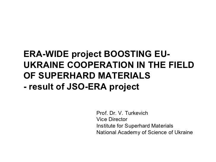 Prof. Dr. V. Turkevich Vice Director Institute for Superhard Materials National Academy of Science of Ukraine ERA-WIDE pro...