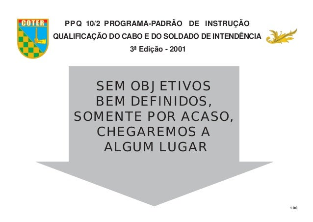 1.00 SEM OBJETIVOS BEM DEFINIDOS, SOMENTE POR ACASO, CHEGAREMOS A ALGUM LUGAR PPQ 10/2 PROGRAMA-PADRÃO DE INSTRUÇÃO QUALIF...