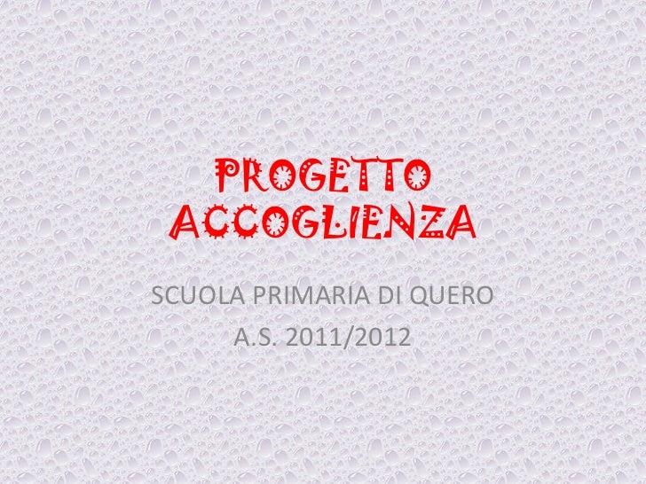 PROGETTO ACCOGLIENZASCUOLA PRIMARIA DI QUERO     A.S. 2011/2012
