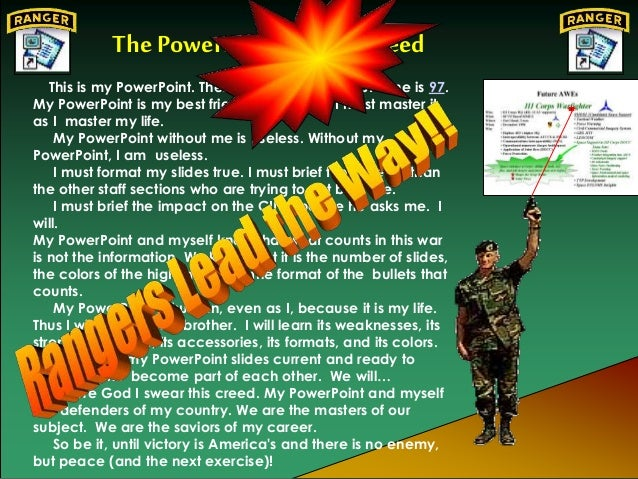 The PowerPointRanger Creed This is my PowerPoint. There are many like it but mine is 97. My PowerPoint is my best friend. ...