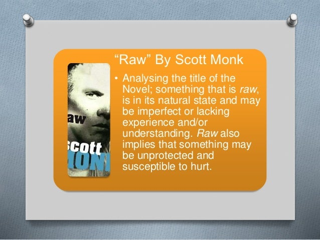 raw scott monk and hero of Raw follows the story of brett dalton a teenager with an attitude who has  succumb to peer pressure and lives outside the law after being picked up for  various.