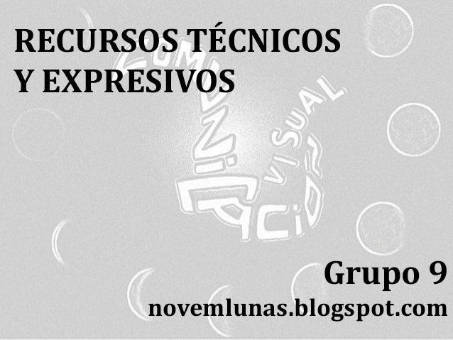 RECURSOS TÉCNICOS Y EXPRESIVOS Grupo 9 novemlunas.blogspot.com