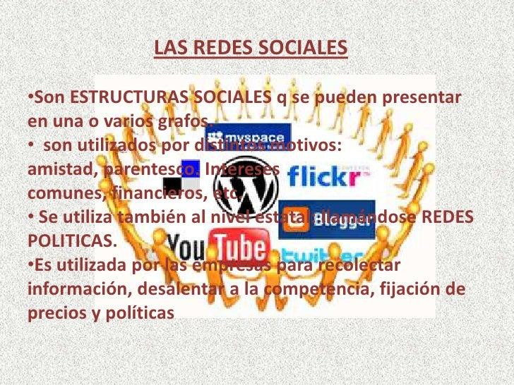 LAS REDES SOCIALES•Son ESTRUCTURAS SOCIALES q se pueden presentaren una o varios grafos.• son utilizados por distintos mot...