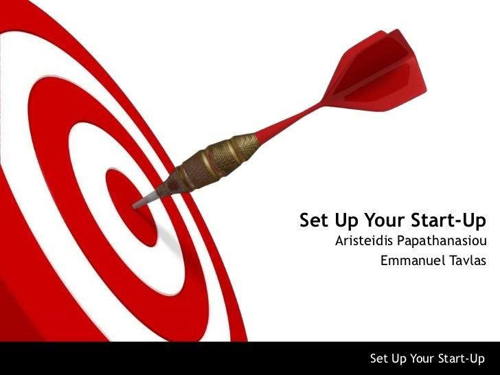 Set Up Your Start-Up   Aristeidis Papathanasiou           Emmanuel Tavlas        Set Up Your Start-Up