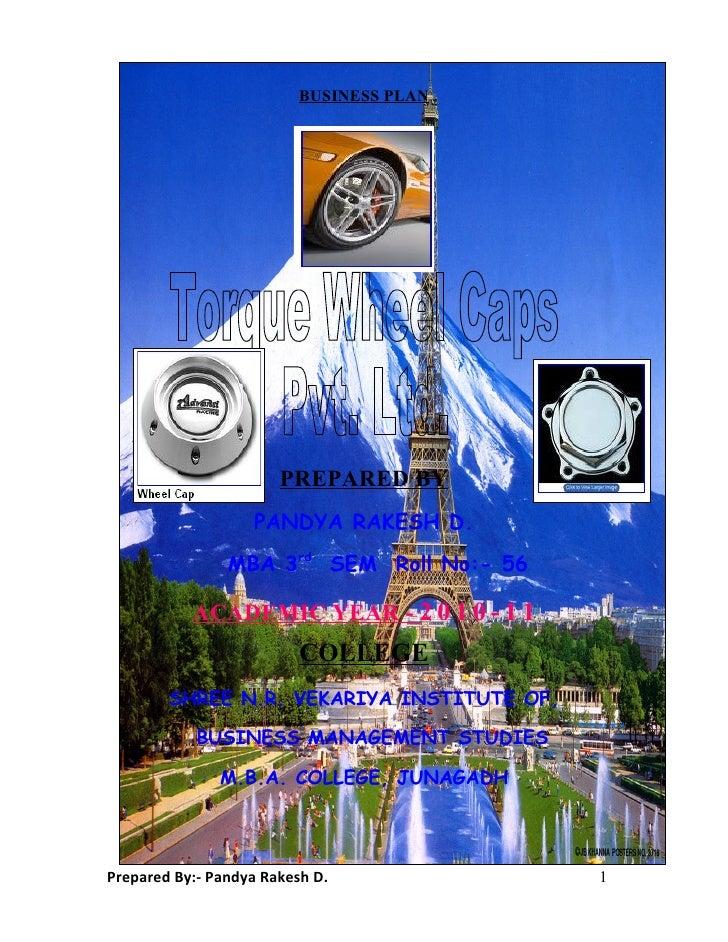 BUSINESS PLAN PREPARED BY PANDYA RAKESH D. MBA 3rd SEM Roll No:- 56 ACADEMIC YEAR - 2 0 1 0 - 1 1 COLLEGE SHREE N.R. VEKAR...